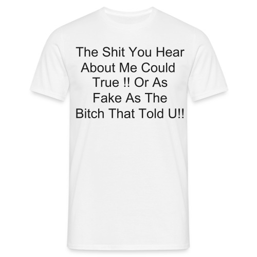 The Shit U Hear - Men's T-Shirt