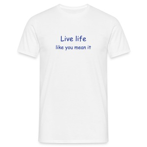 Live life like you mean it - T-skjorte for menn