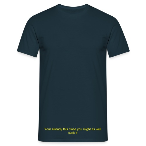 If Your already This Close - Men's T-Shirt