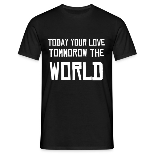 Today Your Love - Men's T-Shirt