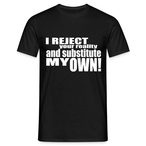 I reject your reality - Men's T-Shirt
