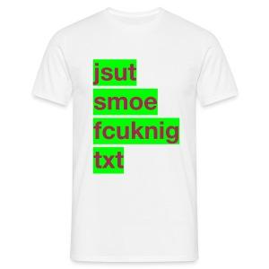 jsut smoe fcuknig txt - T-shirt herr