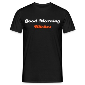 Good Morning Bitches - Männer T-Shirt