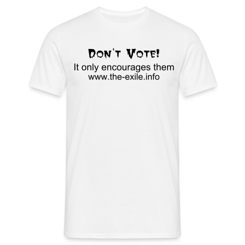 Don't Vote! It only encourages them - Men's T-Shirt