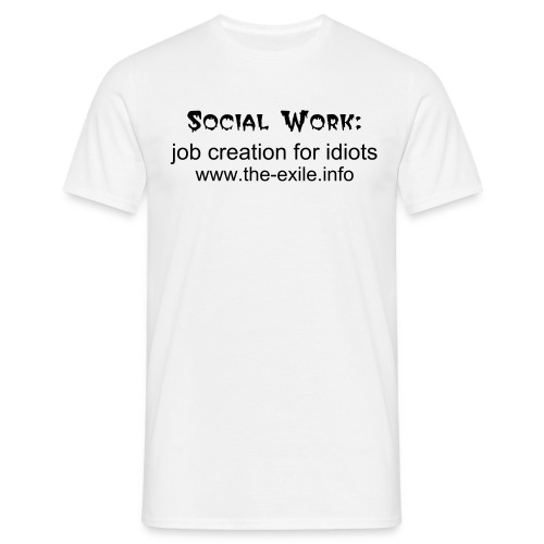 Social Work: job creation for idiots - Men's T-Shirt