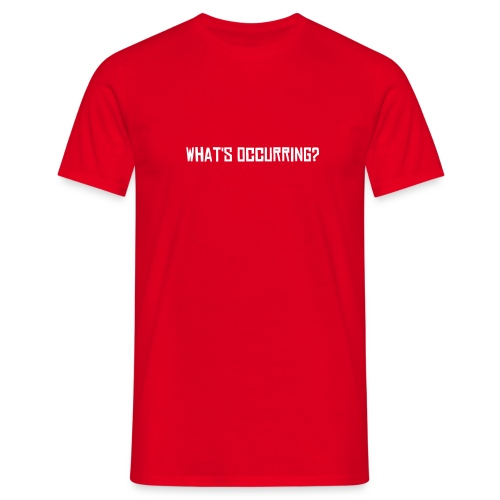 What's occurring? - Men's T-Shirt