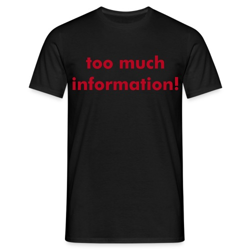 too much information! - Männer T-Shirt