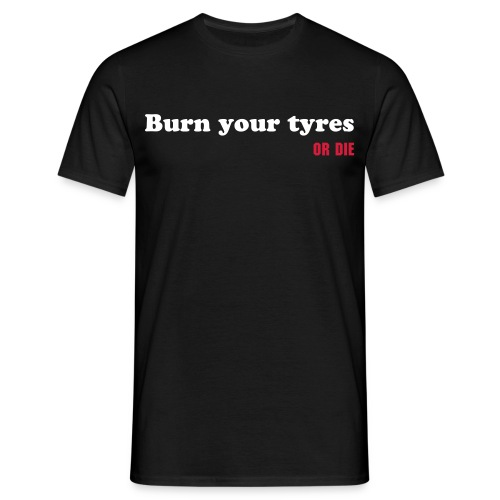 Burn your tyres - T-shirt Homme