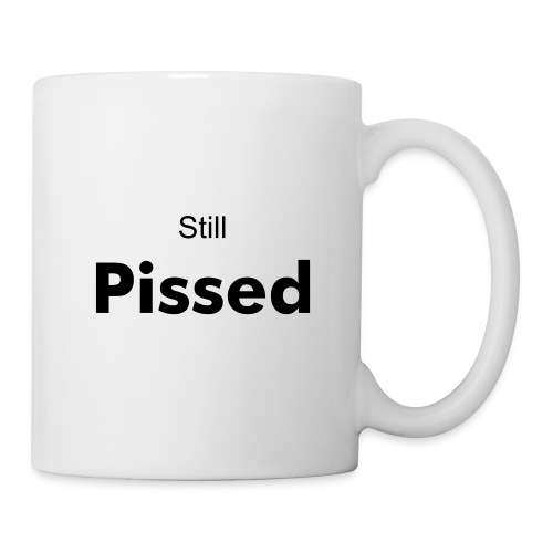 Still Pissed Mug - Mug