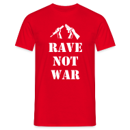 T-Shirts ~ Men's T-Shirt ~ Rave Not War