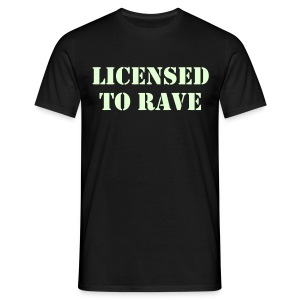 Licensed to Rave (Glow in the dark) - Men's T-Shirt