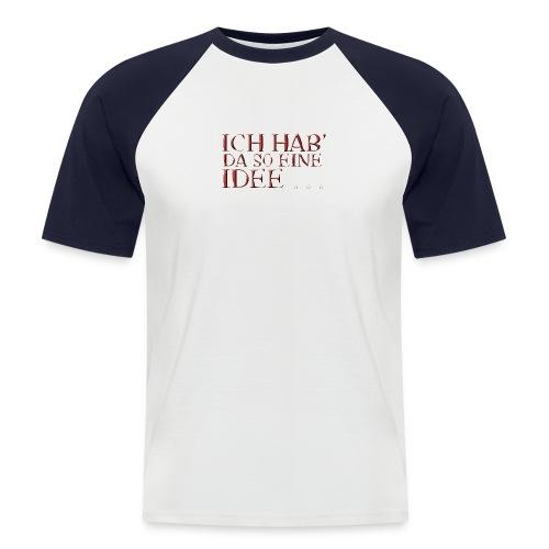 T-Shirt Ich hab' da so eine Idee... - Männer Baseball-T-Shirt