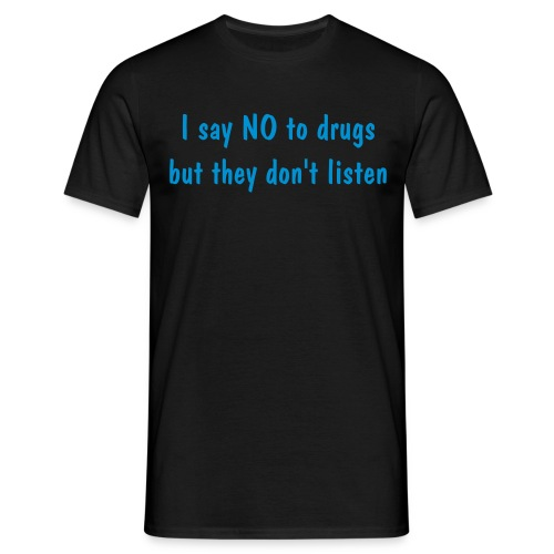 I say NO to drugs but they don't listen - Mannen T-shirt