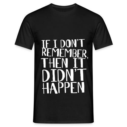 'If i dont remember..' Tshirt - Men's T-Shirt