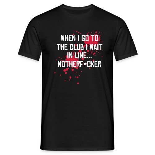 When I go to the club... - Mannen T-shirt