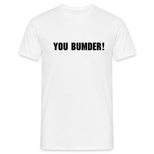 You Bumder! White tee shirt - Men's T-Shirt