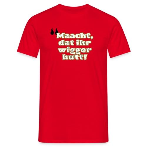 Maacht, dat ihr wigger kutt! - Männer T-Shirt