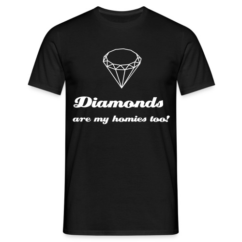 Diamonds are my homies too! - Men's T-Shirt