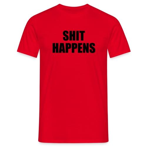 shit happens shirt - Männer T-Shirt