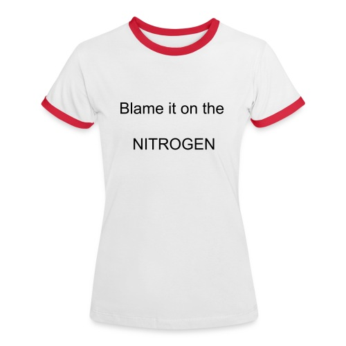 Blame it on the nitrogen (Female) - Women's Ringer T-Shirt