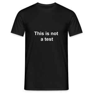 This is NOT a test - Men's T-Shirt