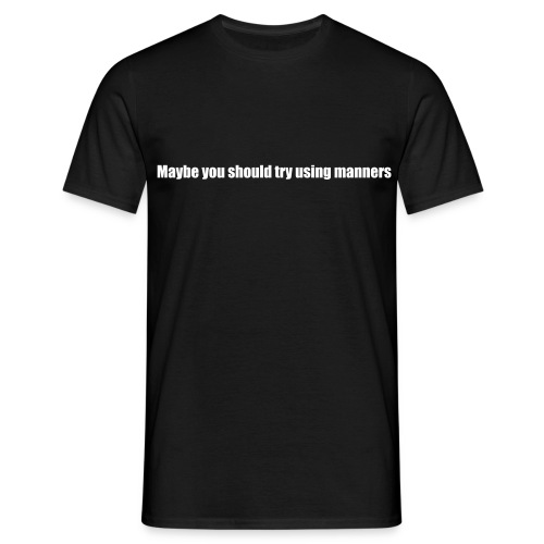 Maybe you should try using manners - Men's T-Shirt