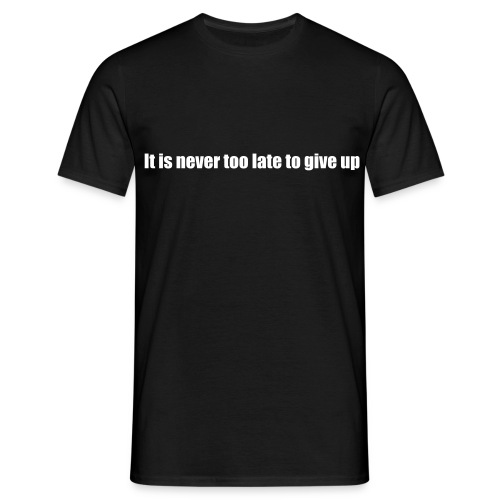 It's never too late to give up - Men's T-Shirt