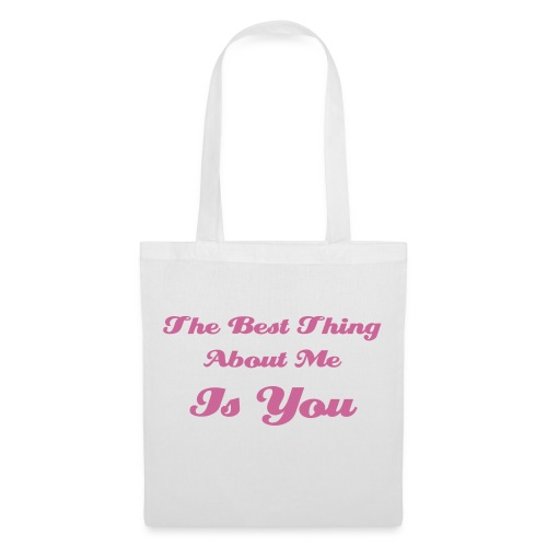 The Best Thing About Me Is You Bag - Tote Bag