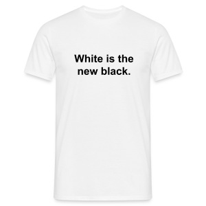 White is the new black. - Men's T-Shirt