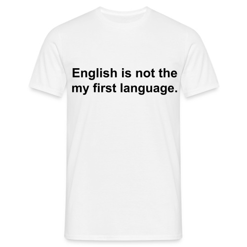 English is not the my first language. - Men's T-Shirt
