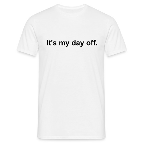 It's my day off. - Men's T-Shirt
