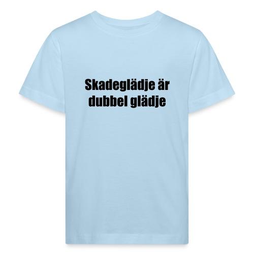 Skadeglädje är dubbel glädje - Kids' Organic T-Shirt