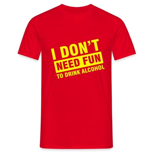 I don't need fun.... - Mannen T-shirt