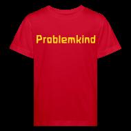 T-Shirts ~ Kinder Bio-T-Shirt ~ Problemkind Bio Shirt