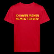 T-Shirts ~ Kinder Bio-T-Shirt ~ ICH KANN MEINEN NAMEN TANZEN! Bio Shirt