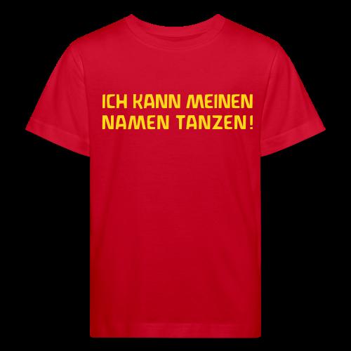 ICH KANN MEINEN NAMEN TANZEN! Bio Shirt - Kinder Bio-T-Shirt