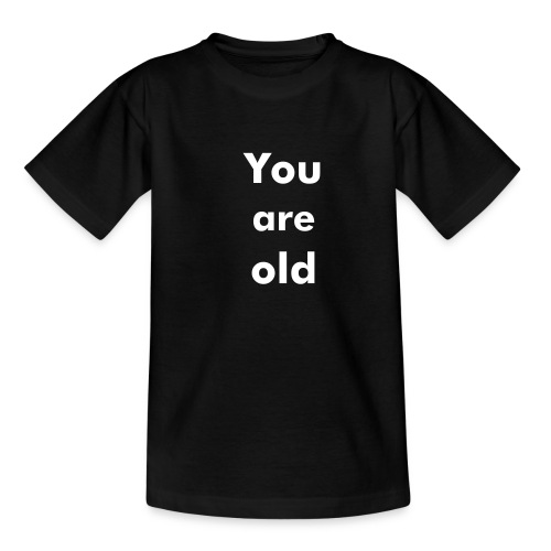 You are old, schwarz - Teenager T-Shirt