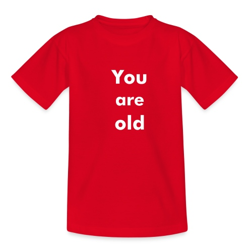 You are old, rot - Teenager T-Shirt