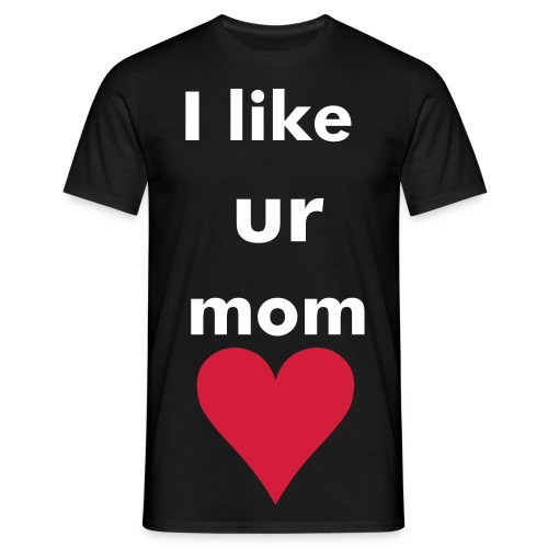 i like ur mom - Men's T-Shirt