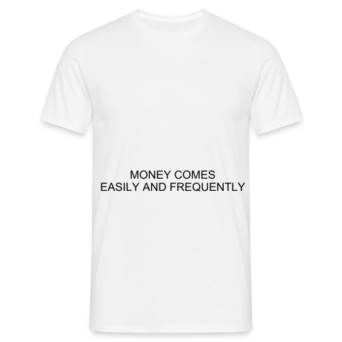 MONEY COMES EASILY AND FREQUENTLY - Men's T-Shirt