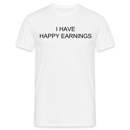 I HAVE HAPPY EARNINGS - Men's T-Shirt