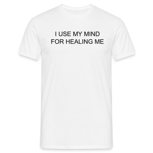 I USE MY MIND FOR HEALING ME - Men's T-Shirt