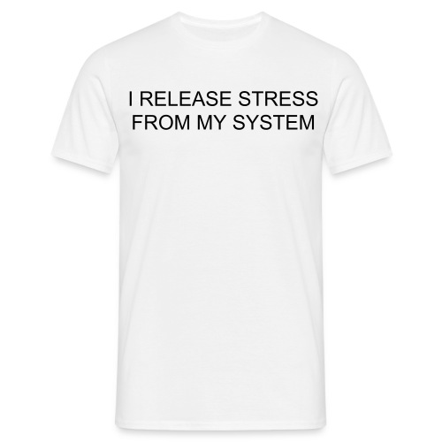 I REALEASE STRESS FROM MY SYSTEM - Men's T-Shirt