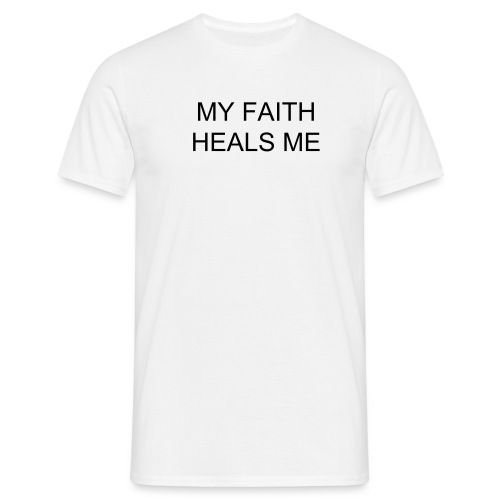 MY FAITH HEALS ME - Men's T-Shirt