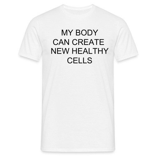MY BODY CAN CREATE NEW HEALTHY CELLS - Men's T-Shirt
