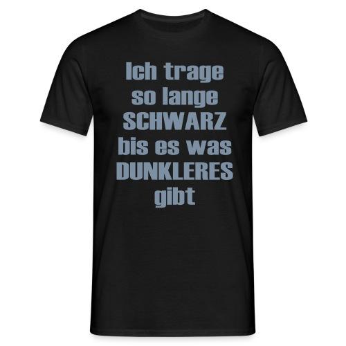 Ich trage Schwarz! - Männer T-Shirt