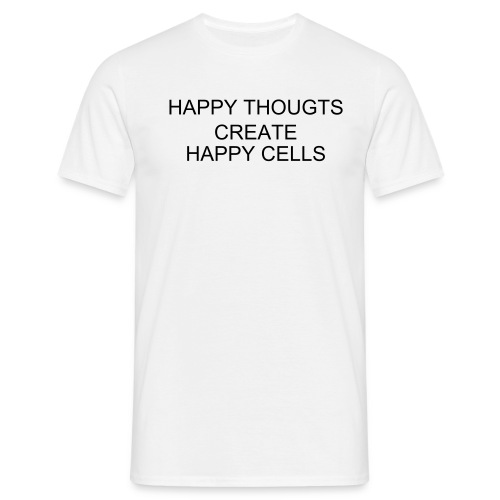 HAPPY THOUGHTS CREATE HAPPY CELLS - Men's T-Shirt