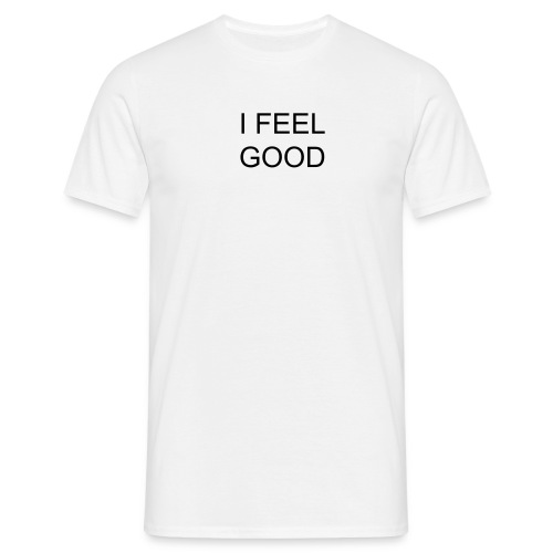 I FEEL GOOD. - Men's T-Shirt