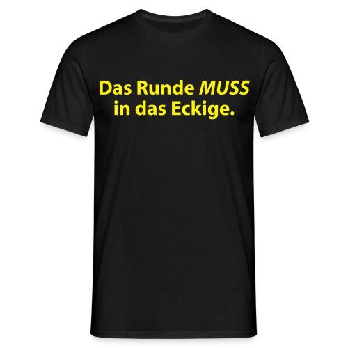 Das Runde... - Männer T-Shirt
