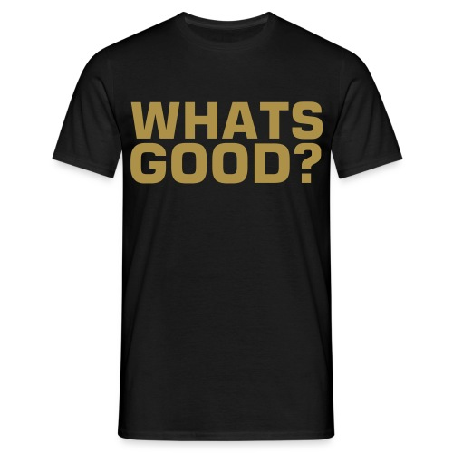 Whats Good? - Deluxe Gold - Men's T-Shirt